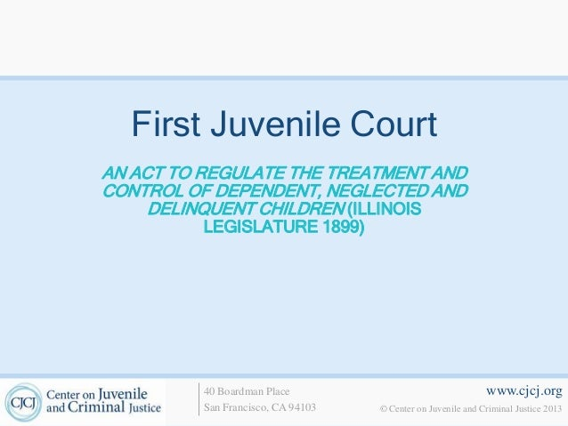 the first juvenile court was established Originally, the court 16 feb 2008 first juvenile was established in chicago, illinois, 1899 yet a century later there is still con siderable debate over goa.