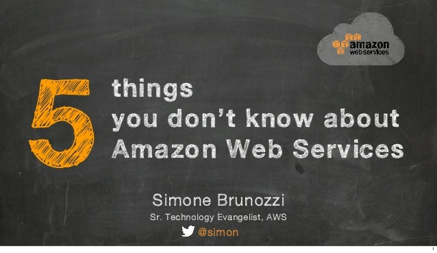 Simone Brunozzi Sr. Technology Evangelist, AWS @simon things you don't know about Amazon Web Services5 1