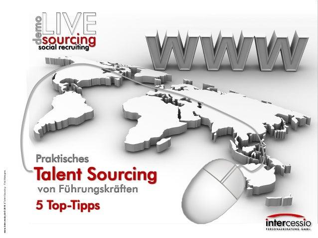 www.intercessio.de © 2014 1 Talent Sourcing – Find Managers  Praktisches  Talent Sourcing  5 Top-Tipps
