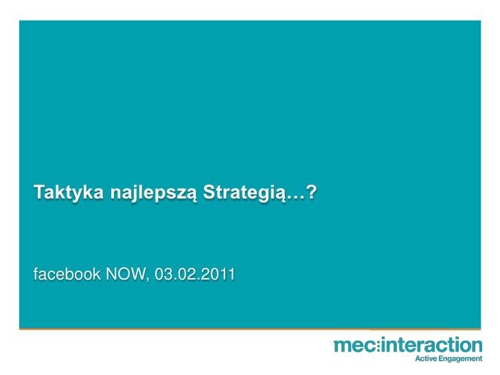Taktyka najlepszą Strategią…?facebook NOW, 03.02.2011