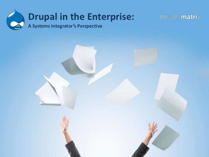 Drupal in the Enterprise: A System Integrator's Perspective - Presented by Tony Rems of ThoughtMatrix