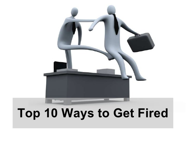 The Top 10 Ways to Get Fired from Your Job