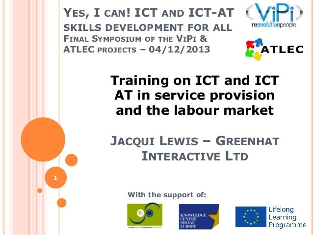 YES, I CAN! ICT AND ICT-AT SKILLS DEVELOPMENT FOR ALL FINAL SYMPOSIUM OF THE VIPI & ATLEC PROJECTS – 04/12/2013  Training ...