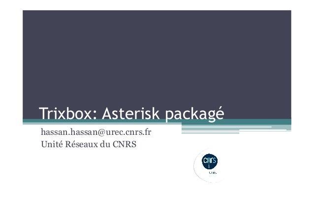 Trixbox: Asterisk packagé hassan.hassan@urec.cnrs.fr Unité Réseaux du CNRS