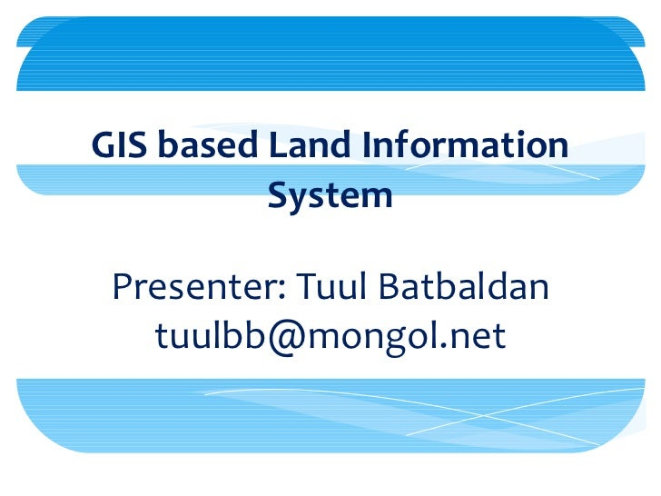 "GIS based Land Information System Presenter: Tuul Batbaldan [email_address] (""Land Management and Fiscal Cadastre"" project..."