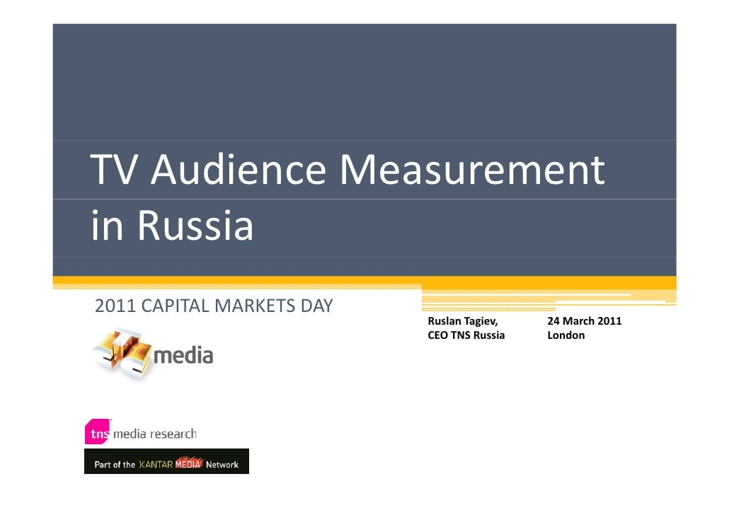 TV Audience Measurement in Russia2011 CAPITAL MARKETS DAY                           Ruslan Tagiev,    24 March 2011       ...