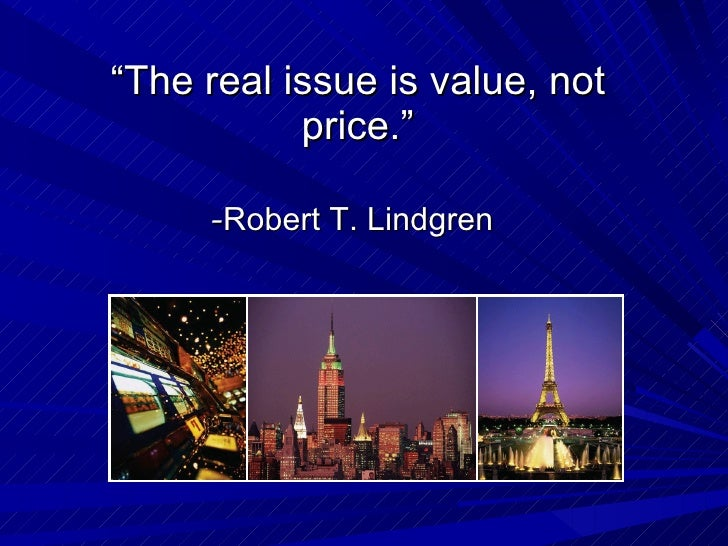 """ The real issue is value, not price."" - Robert T. Lindgren"