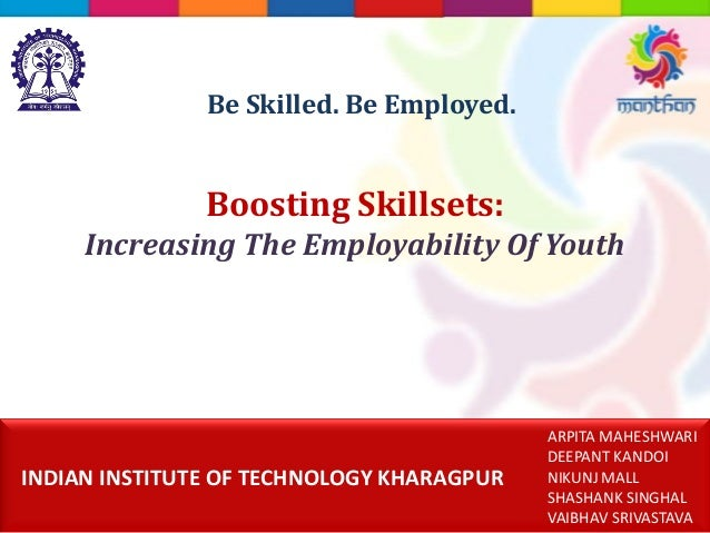 Boosting Skillsets: Increasing The Employability Of Youth ARPITA MAHESHWARI DEEPANT KANDOI NIKUNJ MALL SHASHANK SINGHAL VA...