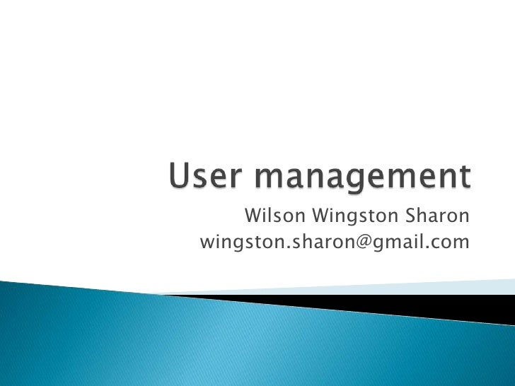 User management<br />Wilson Wingston Sharon<br />wingston.sharon@gmail.com<br />