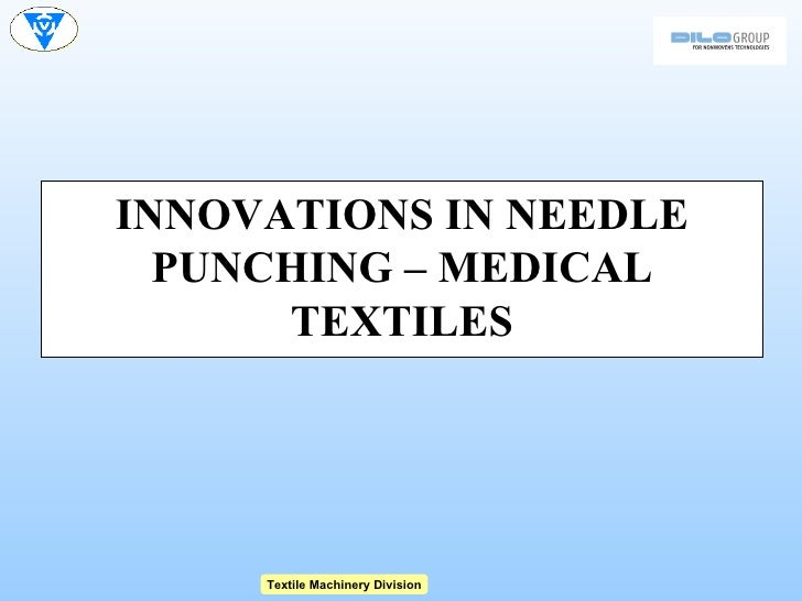 INNOVATIONS IN NEEDLE  PUNCHING – MEDICAL      TEXTILES     Textile Machinery Division