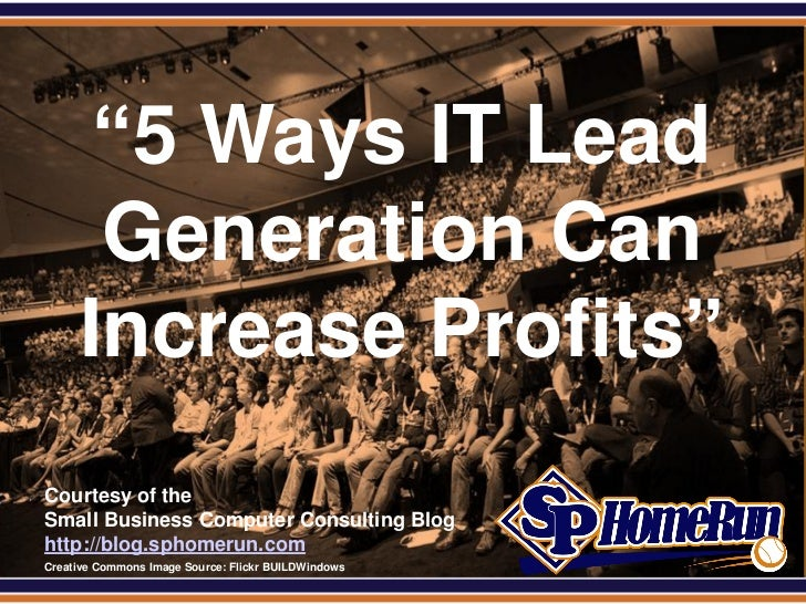 "SPHomeRun.com        ""5 Ways IT Lead        Generation Can       Increase Profits""  Courtesy of the  Small Business Comput..."