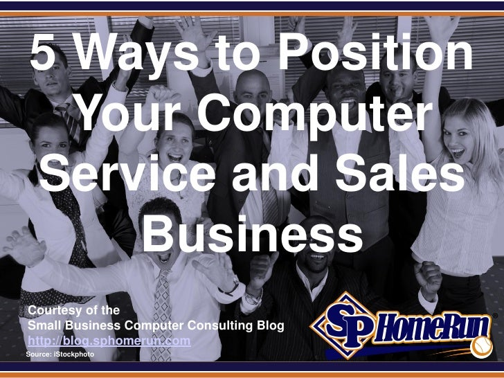 SPHomeRun.com  5 Ways to Position    Your Computer  Service and Sales      Business  Courtesy of the  Small Business Compu...