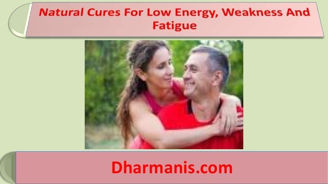 Natural Cures For Low Energy, Weakness And Fatigue