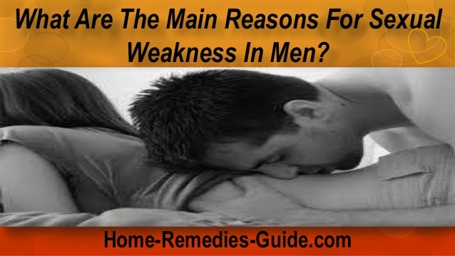 What Are The Main Reasons For Sexual Weakness In Men?  Home-Remedies-Guide.com