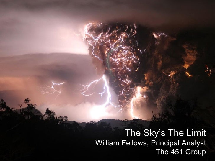 The Sky's The Limit William Fellows, Principal Analyst The 451 Group