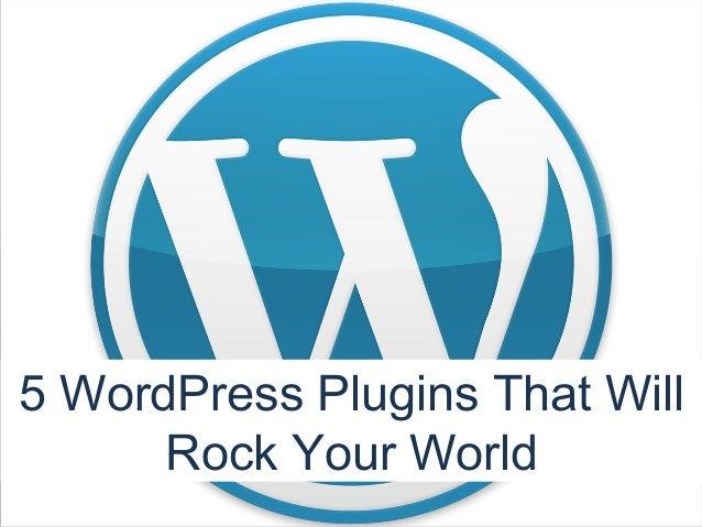 5 WordPress Plugins that will Rock Your World