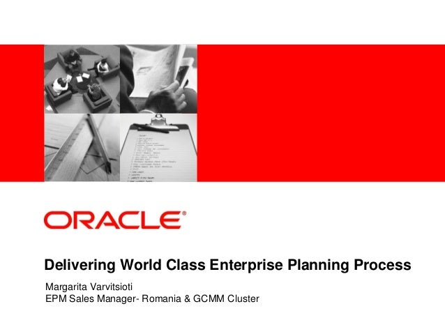 Delivering World Class Enterprise Planning Process Margarita Varvitsioti EPM Sales Manager- Romania & GCMM Cluster