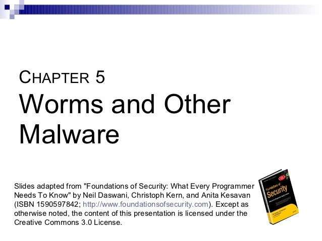 "CHAPTER 5 Worms and Other MalwareSlides adapted from ""Foundations of Security: What Every ProgrammerNeeds To Know"" by Neil..."