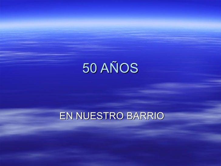 50 AÑOS EN NUESTRO BARRIO