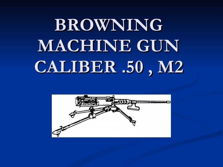 BROWNING MACHINE GUN CALIBER .50 , M2