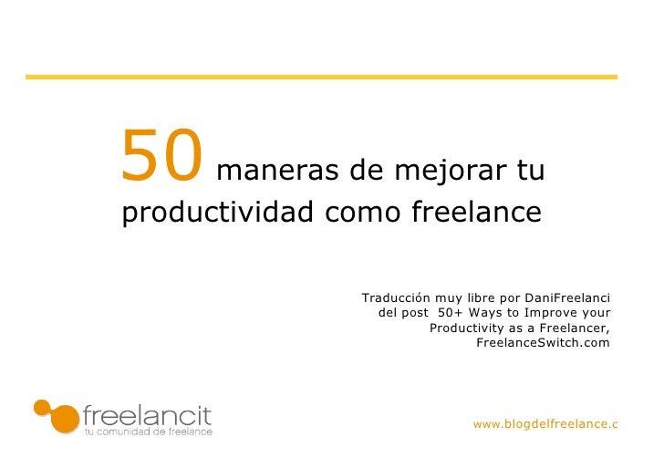 50 maneras de mejorar tu productividad como freelance                           Traducción muy libre por DaniFreelanci    ...