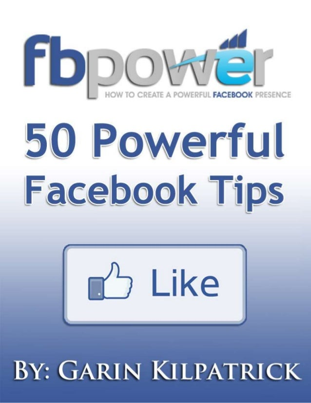 50 POWERFUL FACEBOOK TIPS This report contains some of the most powerful Facebook Tips that I have learned during my years...