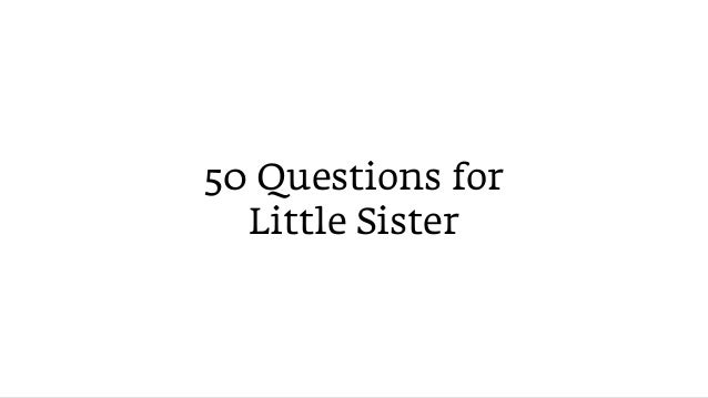 50 Questions for Little Sister
