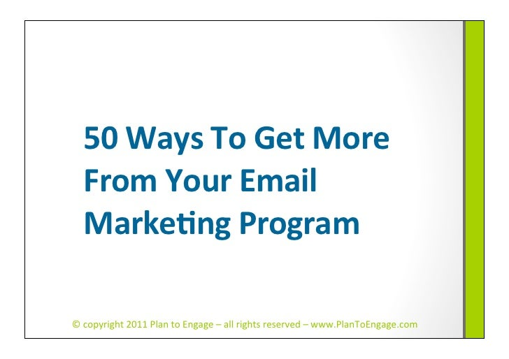 50 Ways To Get More    From Your Email    Marke7ng Program © copyright 2011 Plan to Engage ...