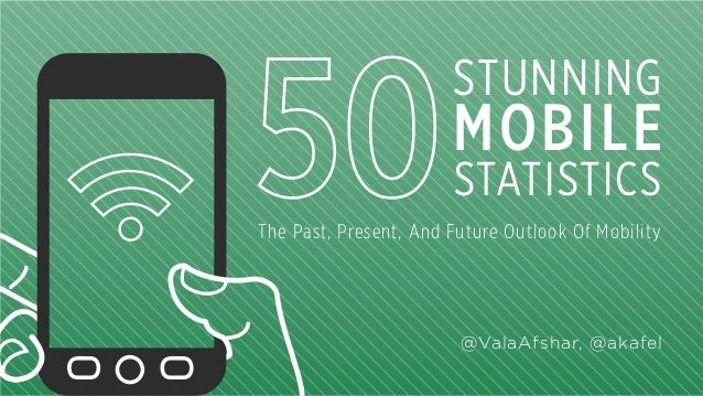 STUNNING  MOBILE STATISTICS  The Past, Present, And Future Outlook Of Mobility  @ValaAfshar, @akafel
