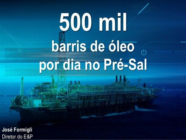 500 mil barris de óleo por dia no Pré-Sal