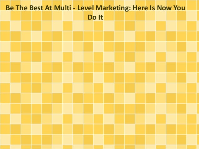 Be The Best At Multi - Level Marketing: Here Is Now You Do It