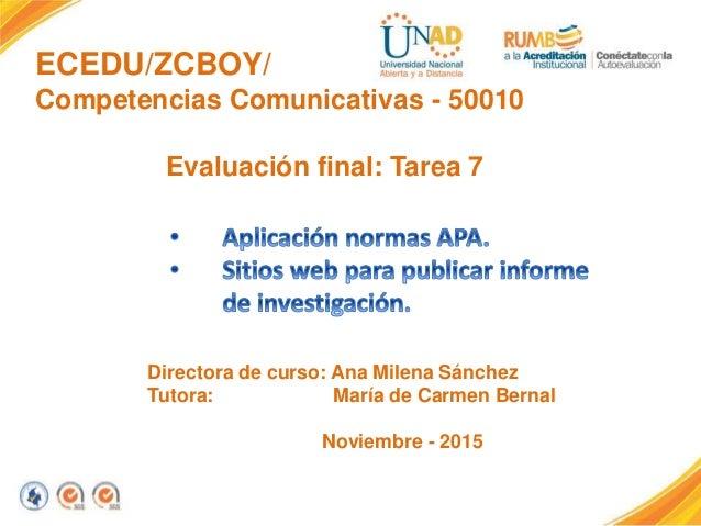 ECEDU/ZCBOY/ Competencias Comunicativas - 50010 Evaluación final: Tarea 7 Directora de curso: Ana Milena Sánchez Tutora: M...