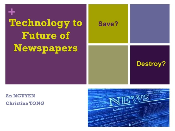 Technology to Future of Newspapers An NGUYEN Christina TONG Save? Destroy?
