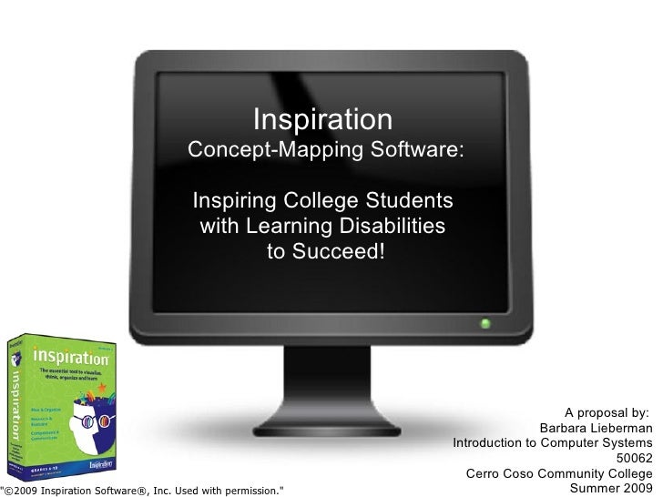 Inspiration   Concept-Mapping Software:  Inspiring College Students  with Learning Disabilities  to Succeed! A proposal b...