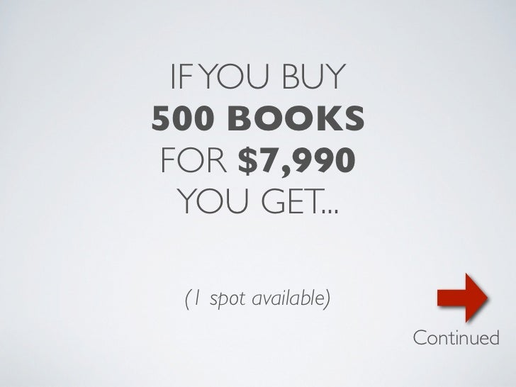 IF YOU BUY500 BOOKSFOR $7,990  YOU GET... (1 spot available)                      Continued