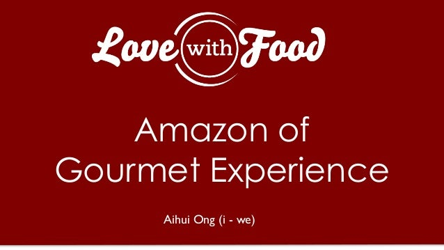 Amazon ofGourmet ExperienceAihui Ong (i - we)