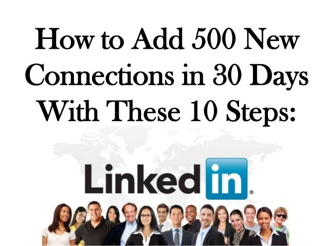 How to Add 500 NewConnections in 30 Days With These 10 Steps: