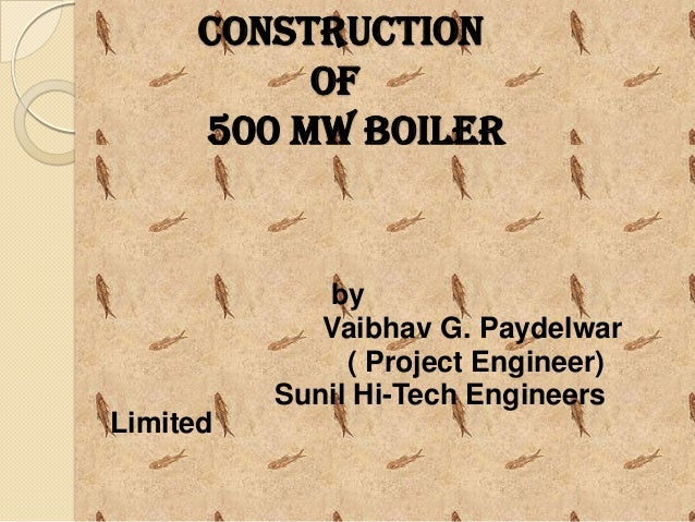 Construction of 500 mw boiler  by Vaibhav G. Paydelwar ( Project Engineer) Sunil Hi-Tech Engineers Limited
