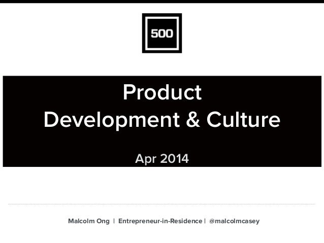 Product Development & Culture ! Apr 2014 Malcolm Ong | Entrepreneur-in-Residence | @malcolmcasey