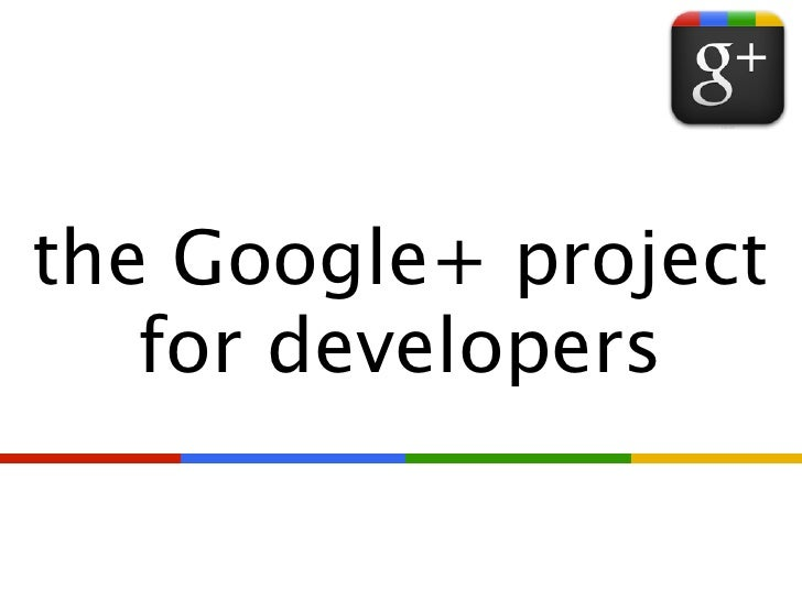 the Google+ project   for developers