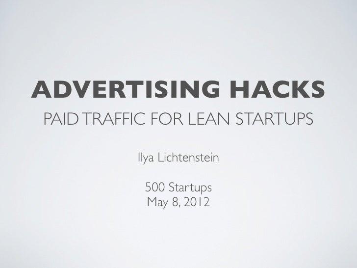 ADVERTISING HACKSPAID TRAFFIC FOR LEAN STARTUPS          Ilya Lichtenstein           500 Startups           May 8, 2012