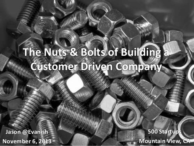 The Nuts & Bolts of Building a Customer Driven Company  Jason @Evanish November 6, 2013  500 Startups Mountain View, CA