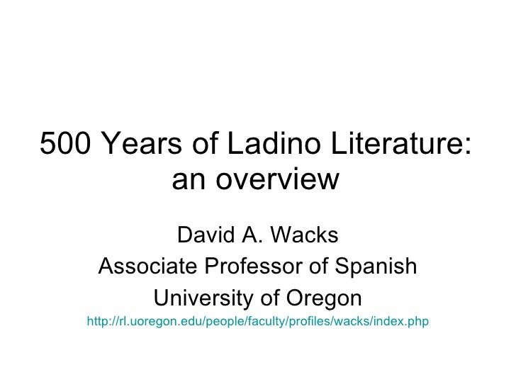 500 Years of Ladino Literature: an overview David A. Wacks Associate Professor of Spanish University of Oregon http://rl.u...