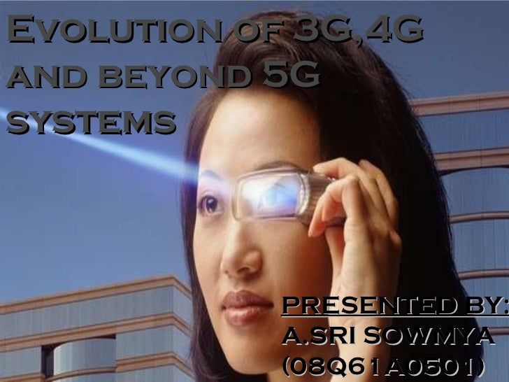 Evolution of 3G,4G and beyond 5G  systems PRESENTED BY: A.SRI SOWMYA (08Q61A0501)