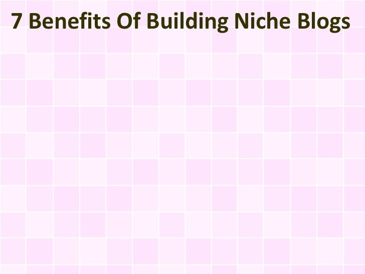 7 Benefits Of Building Niche Blogs
