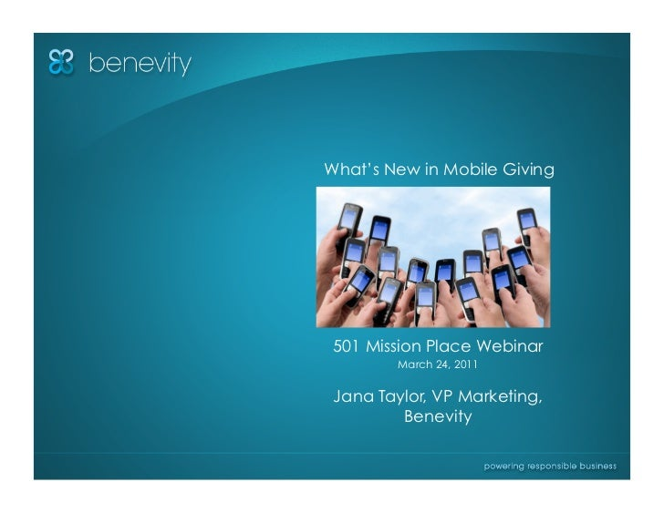 What's New in Mobile Giving 501 Mission Place Webinar        March 24, 2011 Jana Taylor, VP Marketing,         Benevity