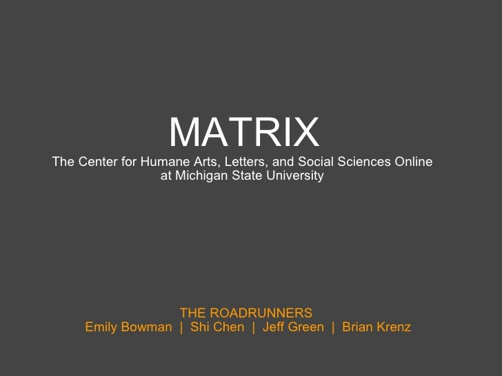 MATRIX The Center for Humane Arts, Letters, and Social Sciences Online  at Michigan State University    THE ROADRUNNERS  E...