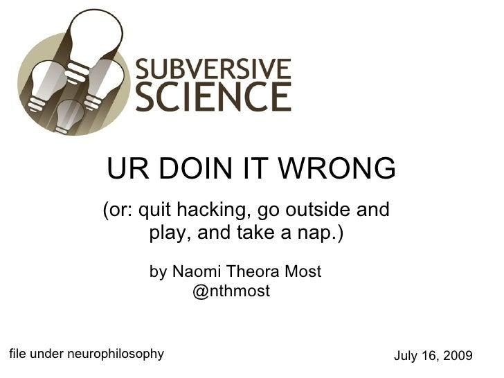 Ur Doin It Wrong (applied neuroscience)