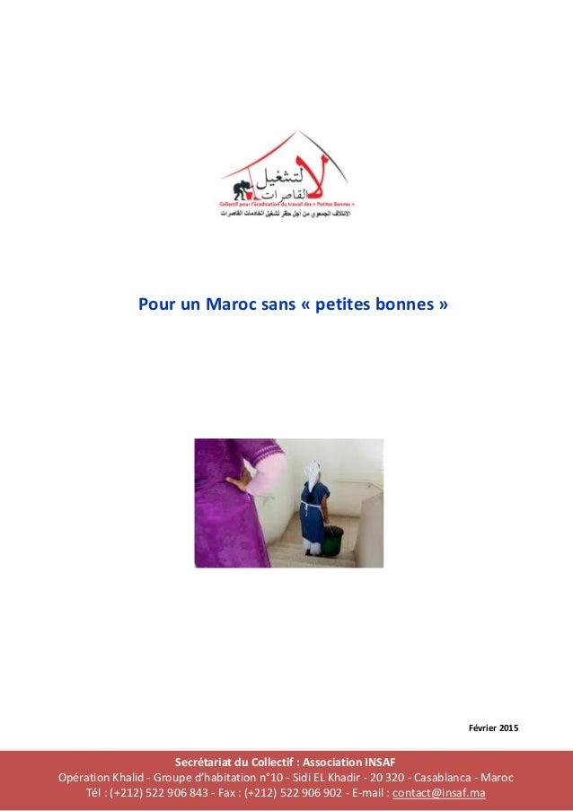 Pour un Maroc sans « petites bonnes » Février 2015 Secrétariat du Collectif : Association INSAF Opération Khalid - Groupe ...
