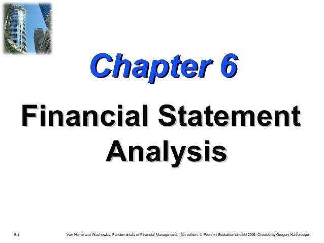 Chapter 6 Financial Statement Analysis 6.1  Van Horne and Wachowicz, Fundamentals of Financial Management, 13th edition. ©...